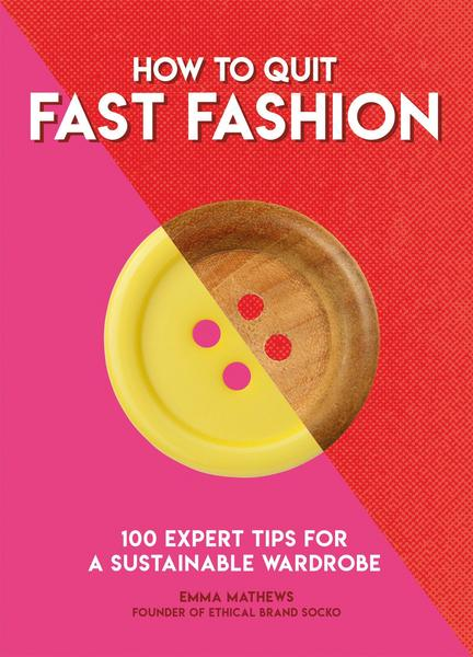 How to Quit Fast Fashion - 100 Expert Tips for a Sustainable Wardrobe