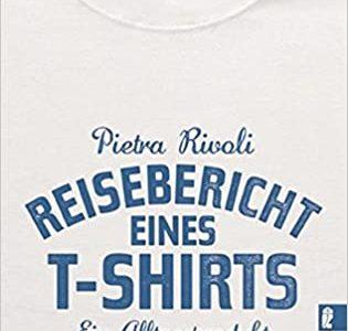 Reisebericht eines T-Shirts: Ein Alltagsprodukt erklärt die Weltwirtschaft