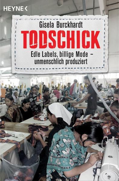 Todschick: Edle Labels, billige Mode – unmenschlich produziert