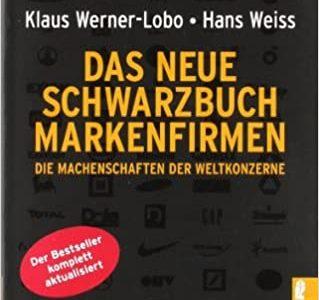 Das neue Schwarzbuch Markenfirmen: Die Machenschaften der Weltkonzerne