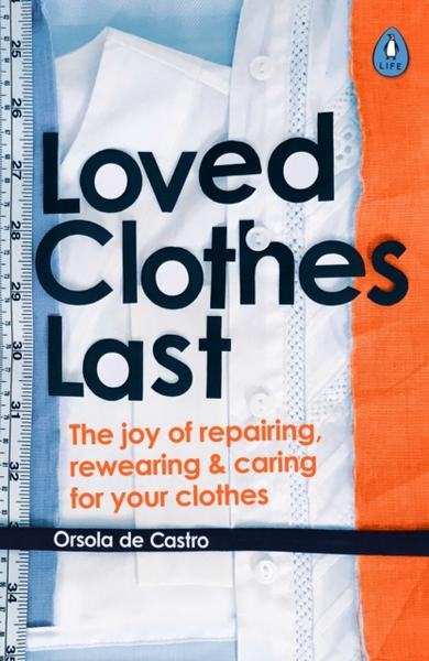 Loved Clothes Last How the Joy of Rewearing and Repairing Your Clothes Can Be a Revolutionary Act
