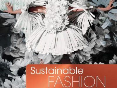 Sustainable Fashion: Responsible Consumption, Design, Fabrics, and Materials