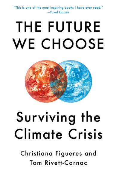 The Future We Choose: A Stubborn Optimist's Guide to the Climate Crisis