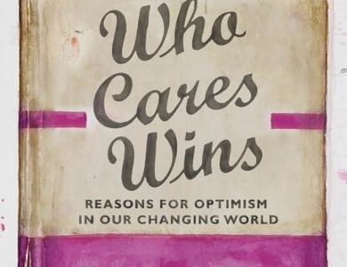 Who Cares Wins - Reasons For Optimism in Our Changing World